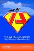 Vom-Superhelden-Abraham_-Oder_Christsein-will-gelebt-werden-118x179